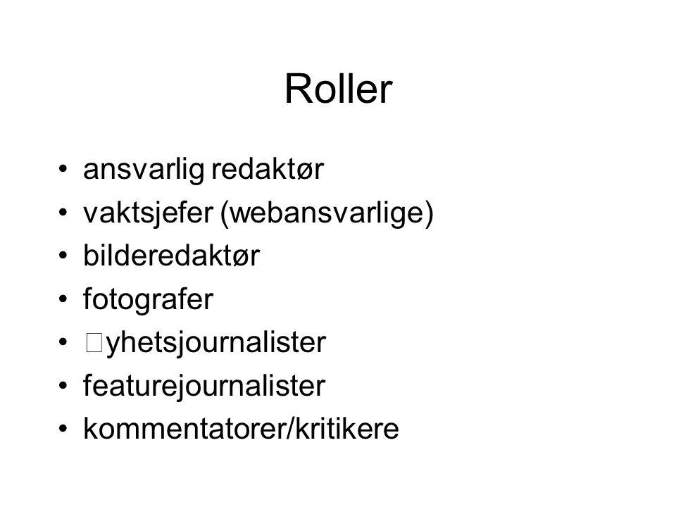 Roller ansvarlig redaktør vaktsjefer (webansvarlige) bilderedaktør fotografer yhetsjournalister featurejournalister kommentatorer/kritikere