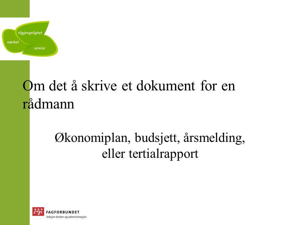 Om det å skrive et dokument for en rådmann Økonomiplan, budsjett, årsmelding, eller tertialrapport