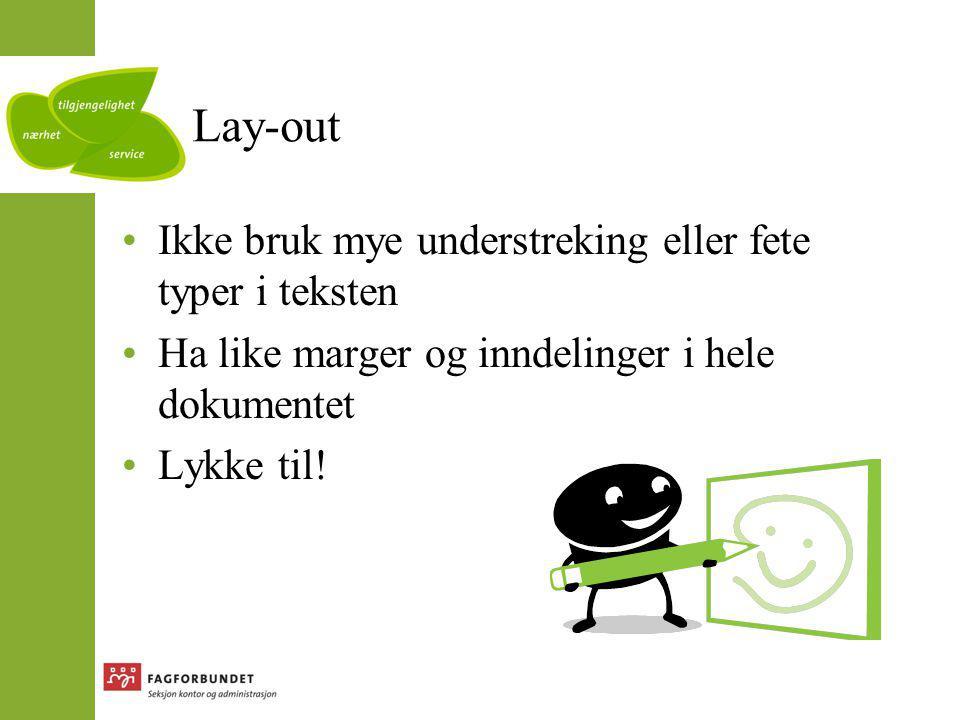 Lay-out Ikke bruk mye understreking eller fete typer i teksten Ha like marger og inndelinger i hele dokumentet Lykke til!