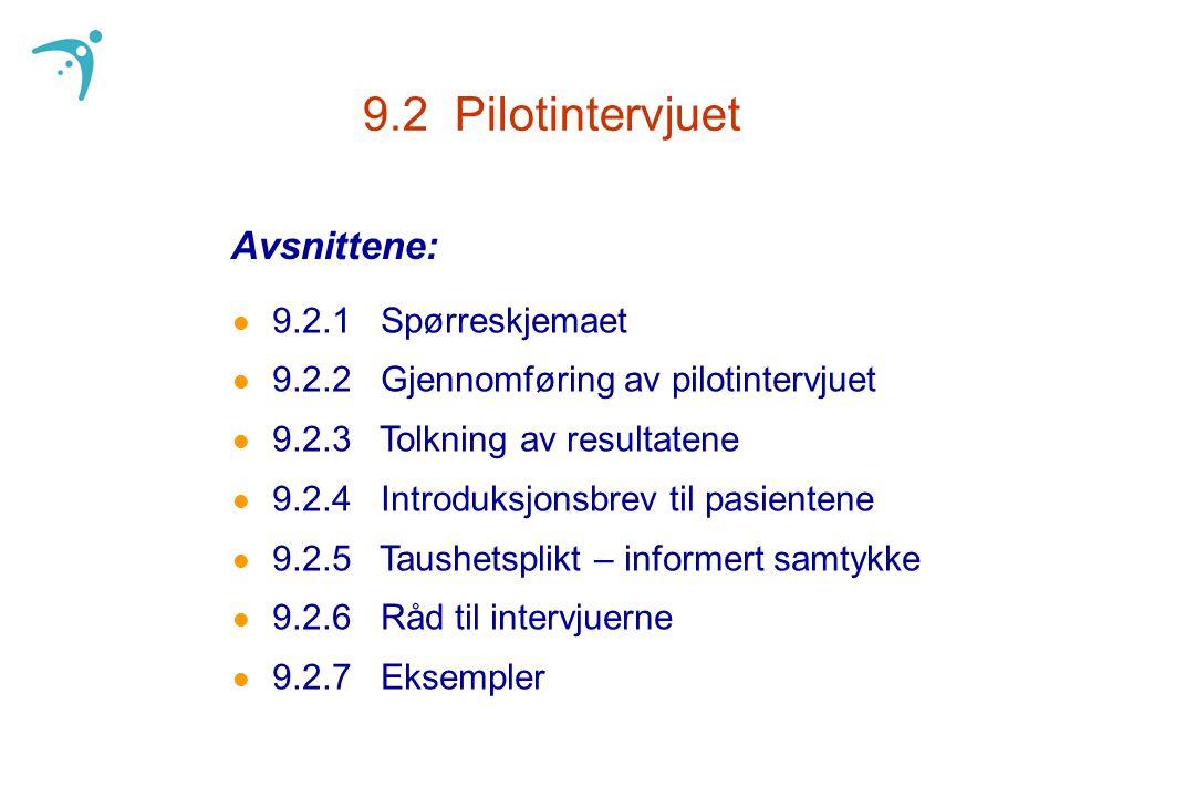 l 9.2.1 Spørreskjemaet l 9.2.2 Gjennomføring av pilotintervjuet l 9.2.3 Tolkning av resultatene l 9.2.4 Introduksjonsbrev til pasientene l 9.2.5 Taushetsplikt – informert samtykke l 9.2.6 Råd til intervjuerne l 9.2.7 Eksempler 9.2 Pilotintervjuet Avsnittene: