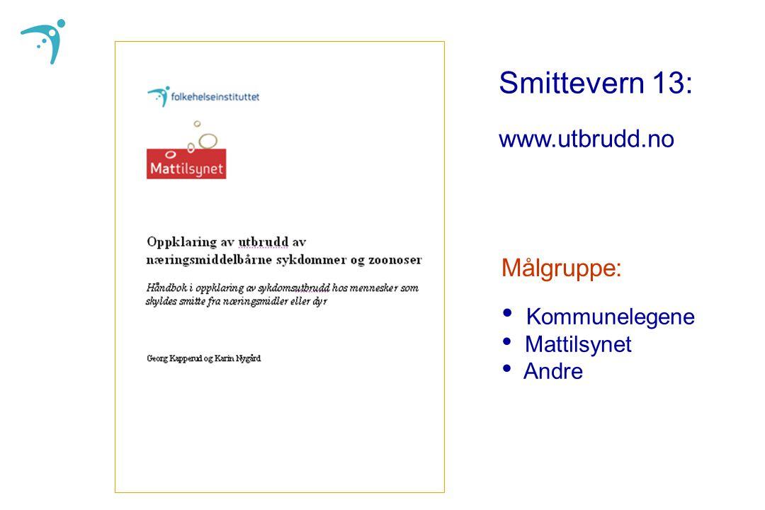 Smittevern 13: www.utbrudd.no Målgruppe: Kommunelegene Mattilsynet Andre