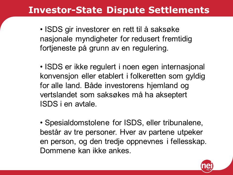 Investor-State Dispute Settlements ISDS gir investorer en rett til å saksøke nasjonale myndigheter for redusert fremtidig fortjeneste på grunn av en regulering.