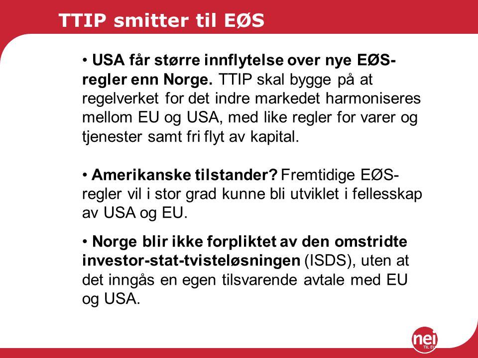 TTIP smitter til EØS USA får større innflytelse over nye EØS- regler enn Norge. TTIP skal bygge på at regelverket for det indre markedet harmoniseres