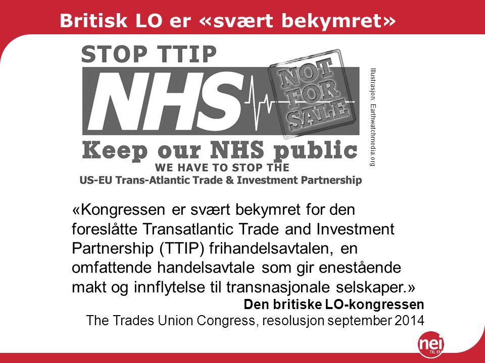 Britisk LO er «svært bekymret» «Kongressen er svært bekymret for den foreslåtte Transatlantic Trade and Investment Partnership (TTIP) frihandelsavtale