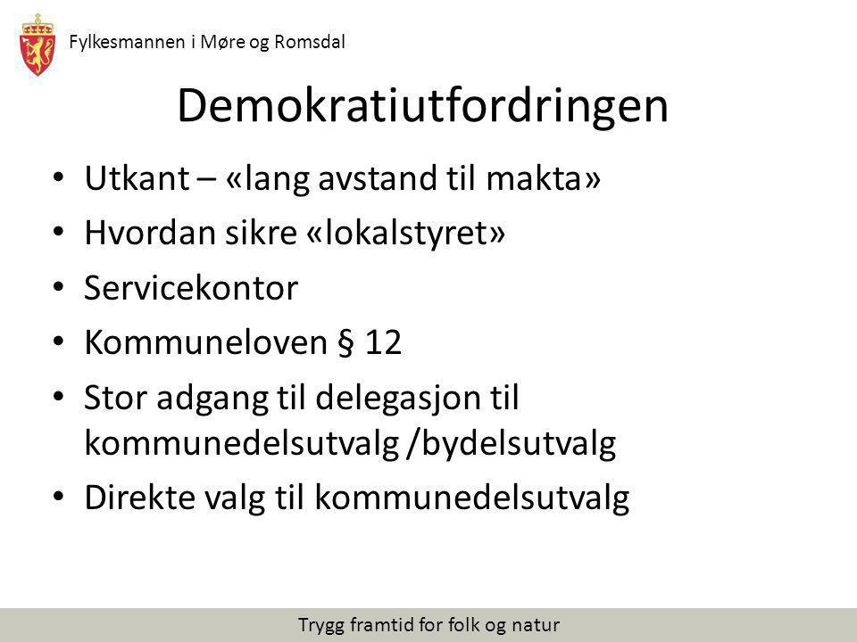 Fylkesmannen i Møre og Romsdal Trygg framtid for folk og natur Demokratiutfordringen Utkant – «lang avstand til makta» Hvordan sikre «lokalstyret» Ser