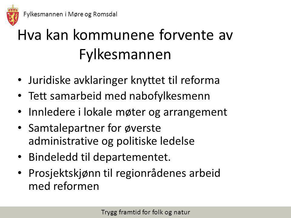 Fylkesmannen i Møre og Romsdal Trygg framtid for folk og natur Hva kan kommunene forvente av Fylkesmannen Juridiske avklaringer knyttet til reforma Te