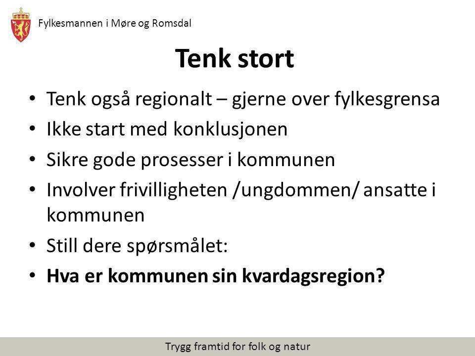 Fylkesmannen i Møre og Romsdal Trygg framtid for folk og natur Tenk stort Tenk også regionalt – gjerne over fylkesgrensa Ikke start med konklusjonen S