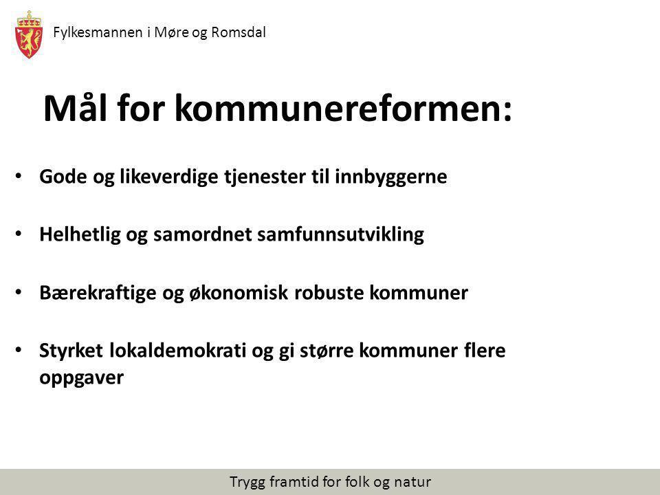 Fylkesmannen i Møre og Romsdal Trygg framtid for folk og natur Mål for kommunereformen: Gode og likeverdige tjenester til innbyggerne Helhetlig og sam
