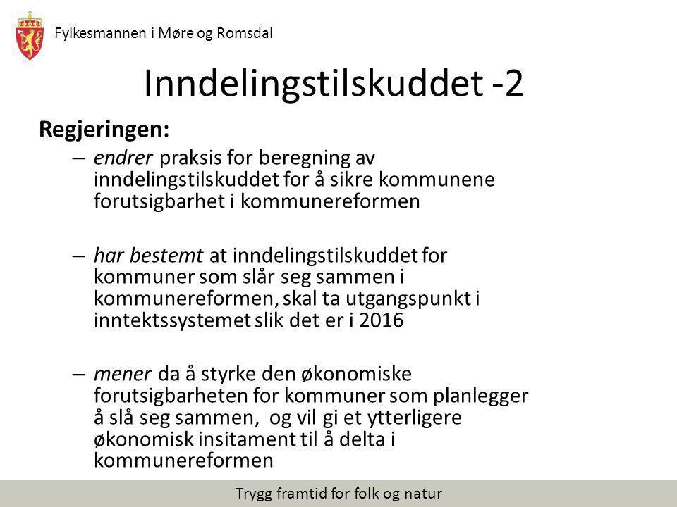 Fylkesmannen i Møre og Romsdal Trygg framtid for folk og natur Inndelingstilskuddet -2 Regjeringen: – endrer praksis for beregning av inndelingstilsku