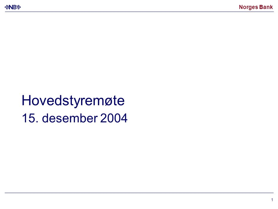 Norges Bank 1 Hovedstyremøte 15. desember 2004
