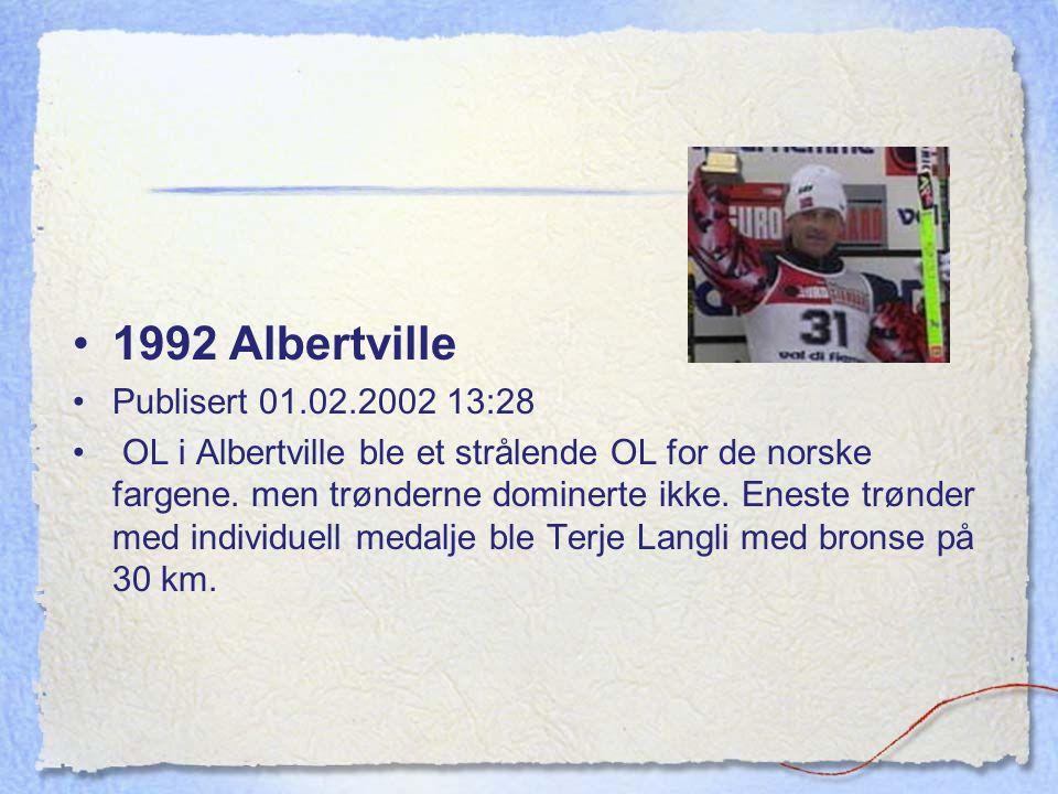 1992 Albertville Publisert 01.02.2002 13:28 OL i Albertville ble et strålende OL for de norske fargene. men trønderne dominerte ikke. Eneste trønder m