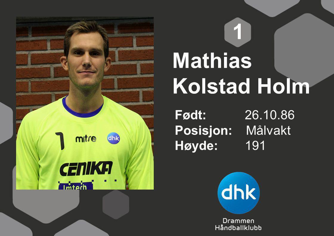 Mathias Kolstad Holm Født: 26.10.86 Posisjon: Målvakt Høyde:191 1