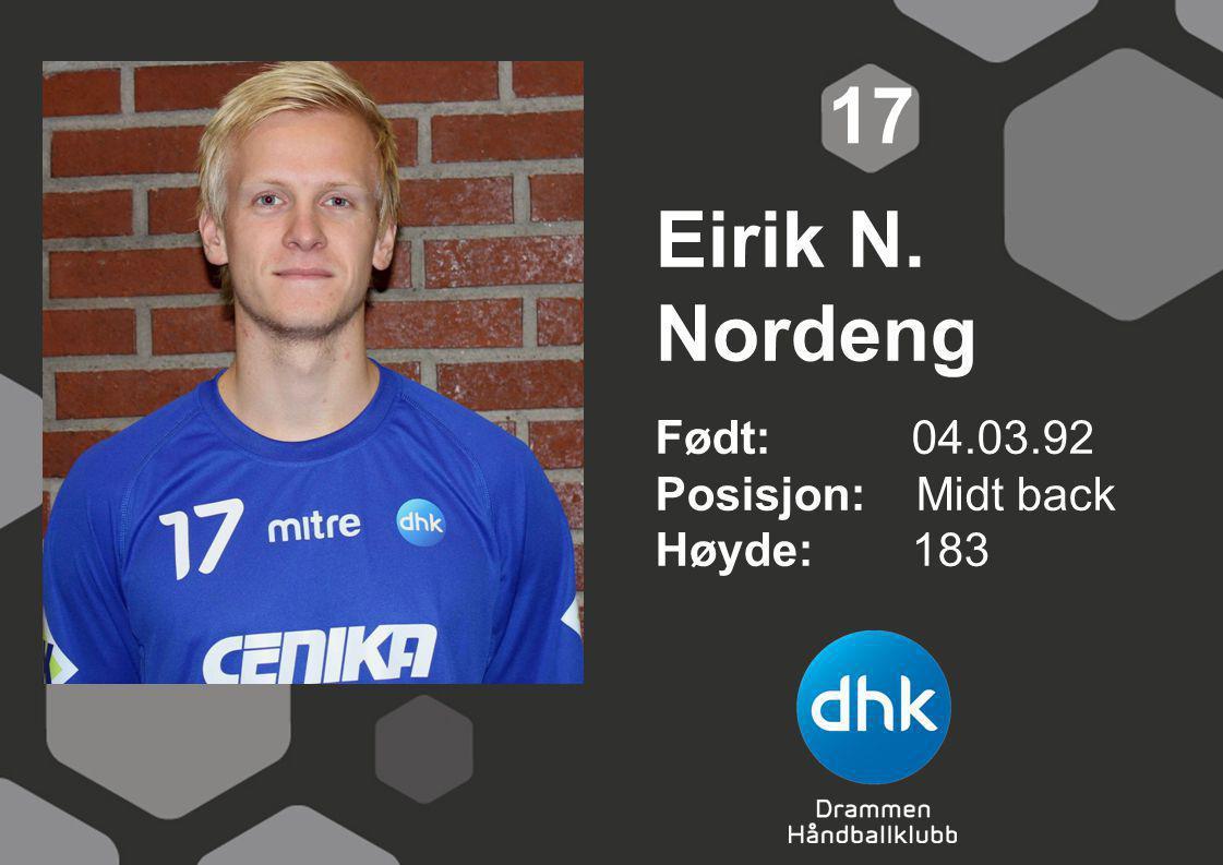 Eirik N. Nordeng Født: 04.03.92 Posisjon: Midt back Høyde:183 17