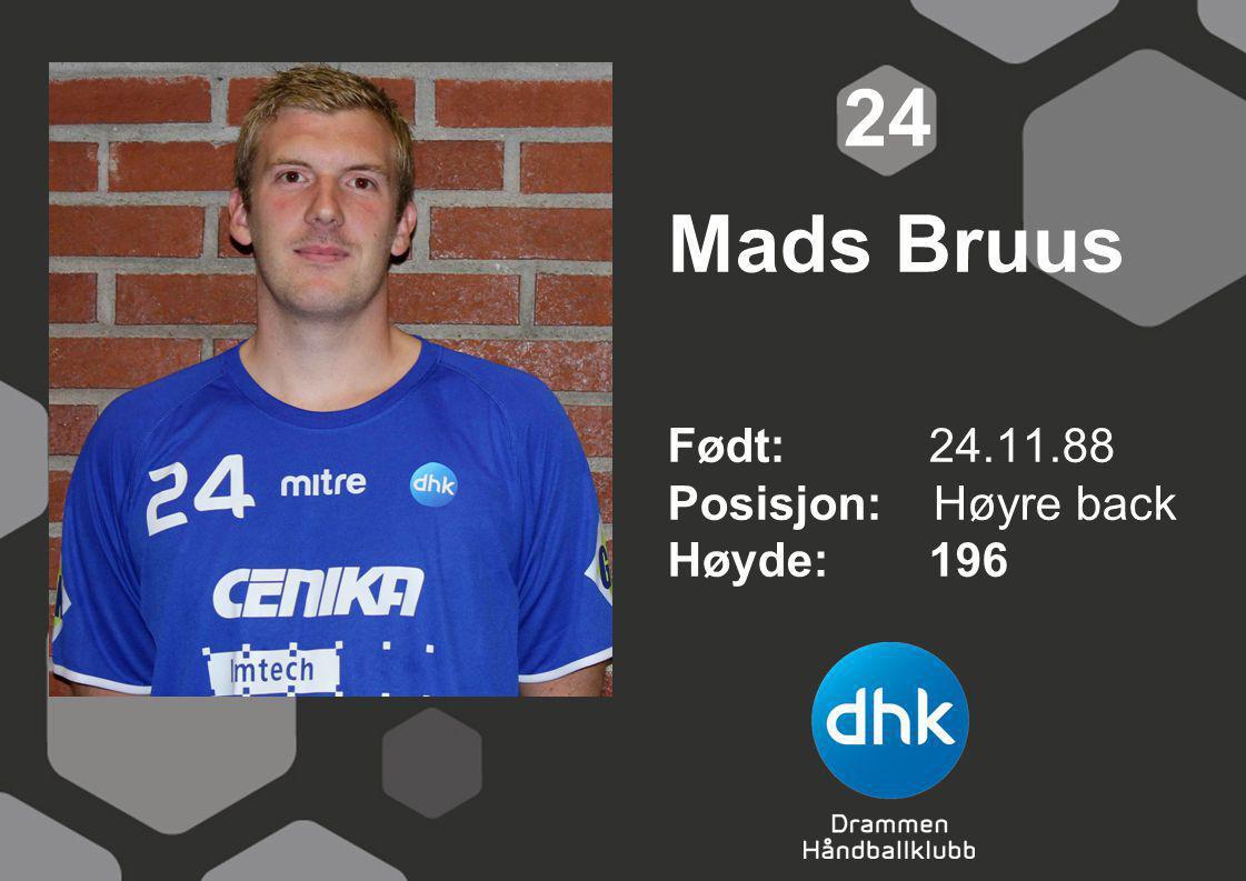 Mads Bruus Født: 24.11.88 Posisjon: Høyre back Høyde:196 24