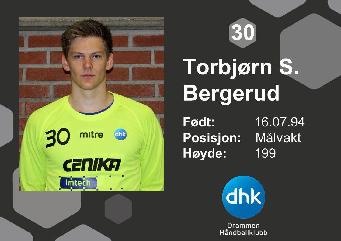 Torbjørn S. Bergerud Født: 16.07.94 Posisjon: Målvakt Høyde:199 30