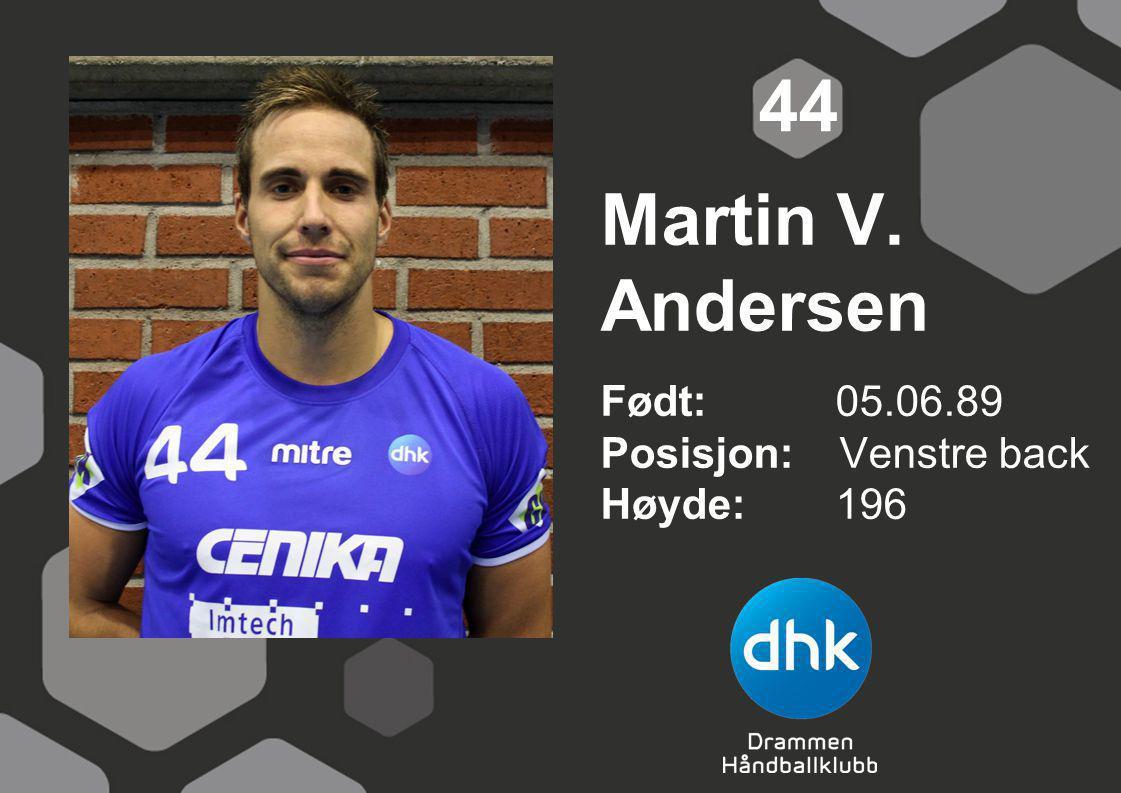 Martin V. Andersen Født: 05.06.89 Posisjon: Venstre back Høyde:196 44