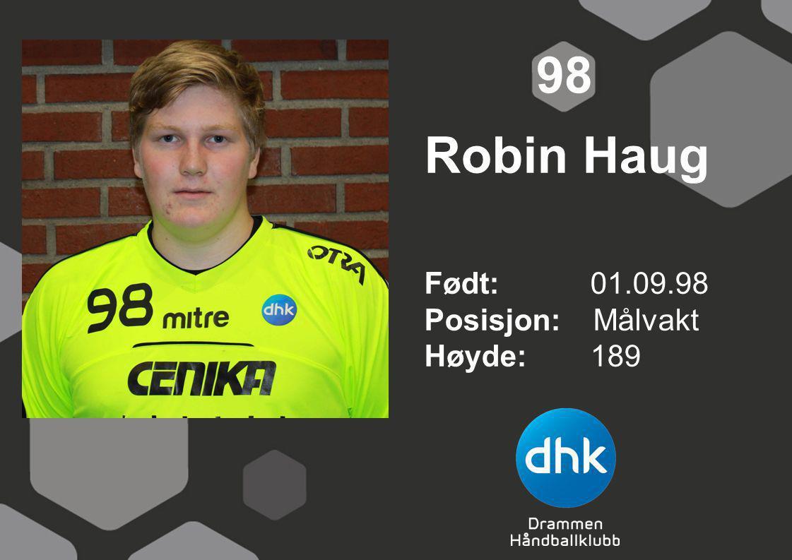 Robin Haug Født: 01.09.98 Posisjon: Målvakt Høyde:189 98