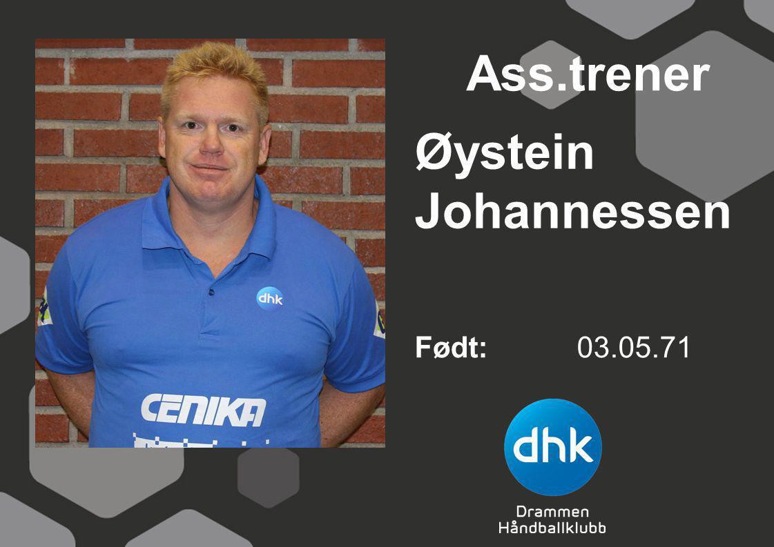 Øystein Johannessen Født: 03.05.71 Ass.trener