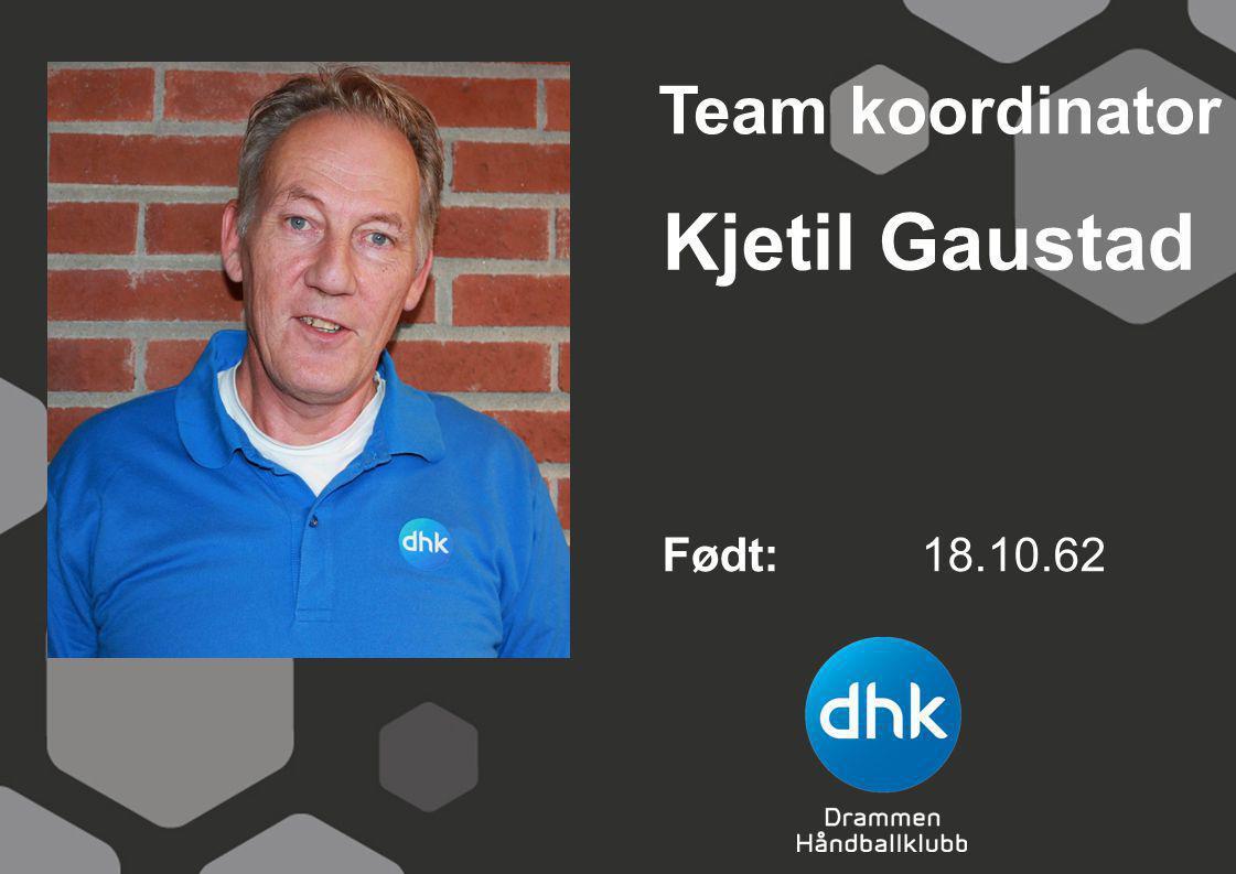 Kjetil Gaustad Født: 18.10.62 Team koordinator