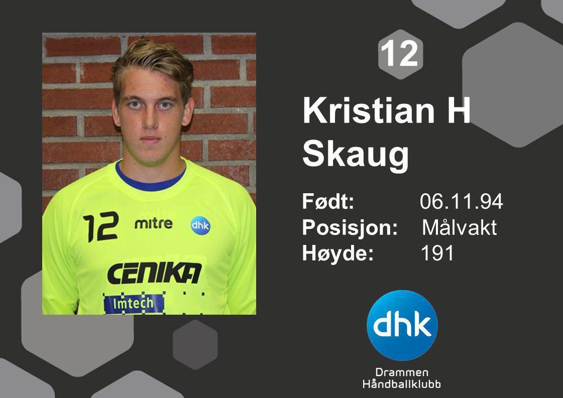 Kristian H Skaug Født: 06.11.94 Posisjon: Målvakt Høyde:191 12
