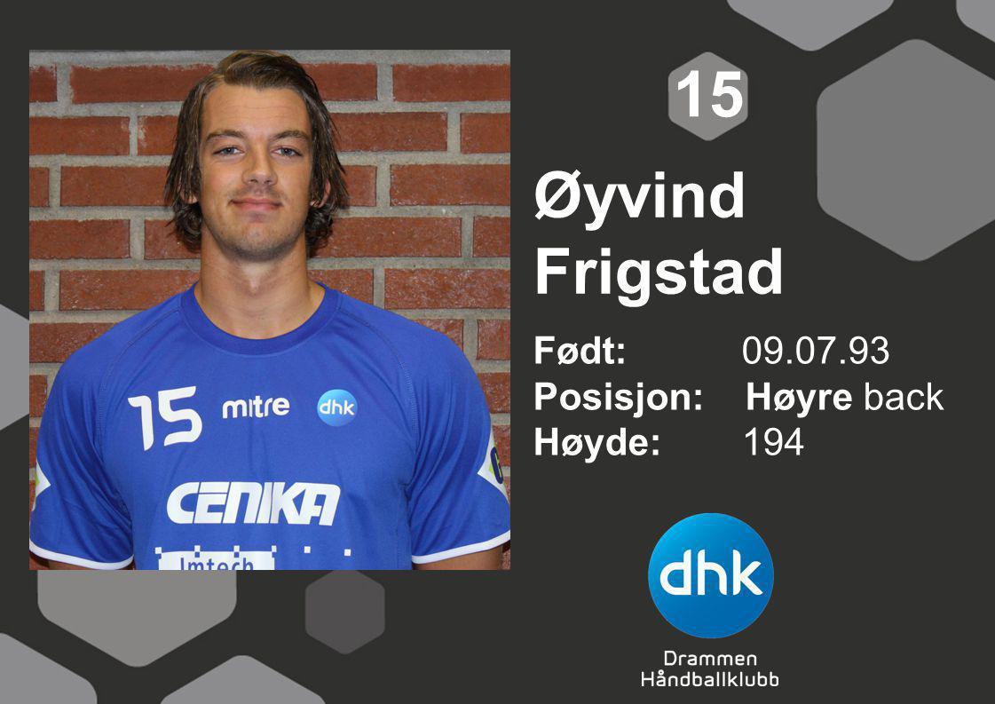 Øyvind Frigstad Født: 09.07.93 Posisjon: Høyre back Høyde:194 15