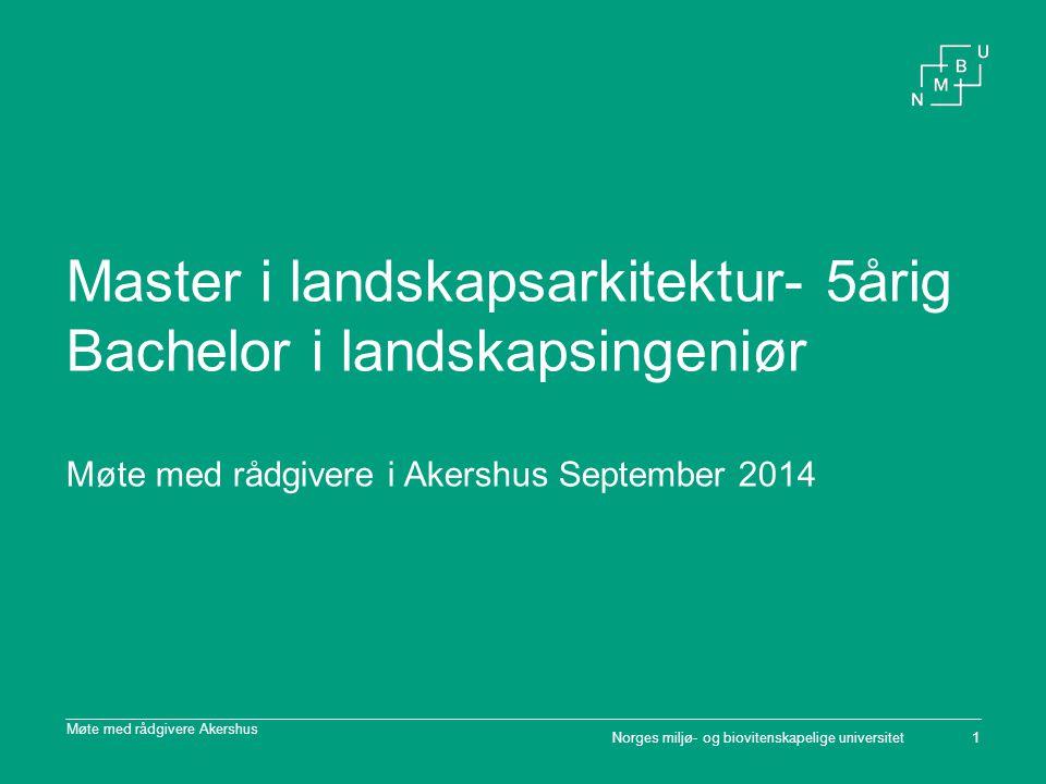 Norges miljø- og biovitenskapelige universitet Møte med rådgivere Akershus 1 Master i landskapsarkitektur- 5årig Bachelor i landskapsingeniør Møte med
