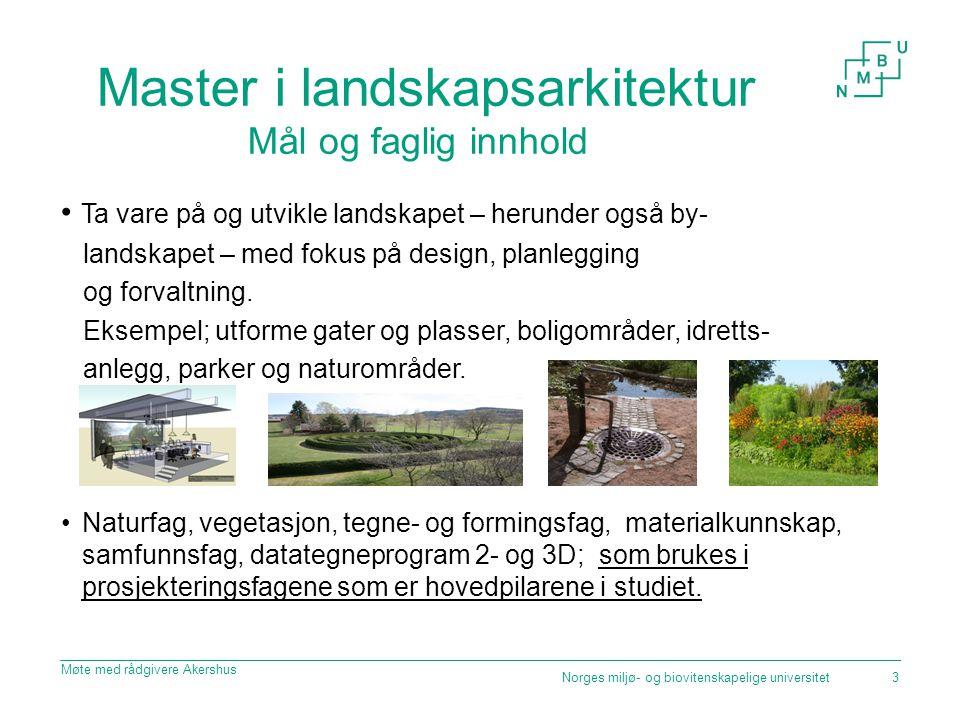 Master i landskapsarkitektur Mål og faglig innhold Ta vare på og utvikle landskapet – herunder også by- landskapet – med fokus på design, planlegging og forvaltning.