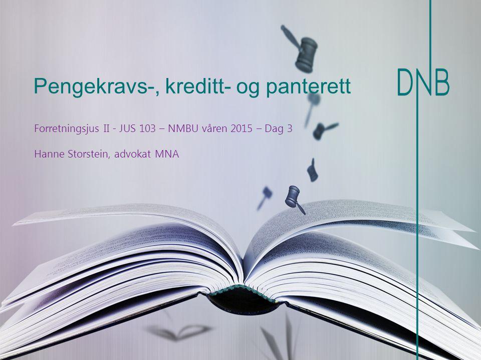 Pengekravs-, kreditt- og panterett Forretningsjus II - JUS 103 – NMBU våren 2015 – Dag 3 Hanne Storstein, advokat MNA