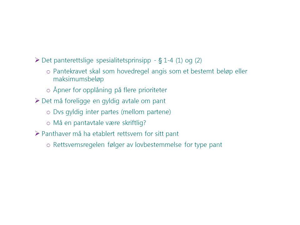 Det panterettslige spesialitetsprinsipp - § 1-4 (1) og (2) o Pantekravet skal som hovedregel angis som et bestemt beløp eller maksimumsbeløp o Åpner