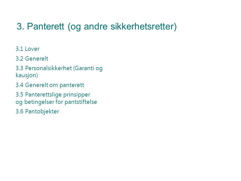 3. Panterett (og andre sikkerhetsretter) 3.1 Lover 3.2 Generelt 3.3 Personalsikkerhet (Garanti og kausjon) 3.4 Generelt om panterett 3.5 Panterettslig