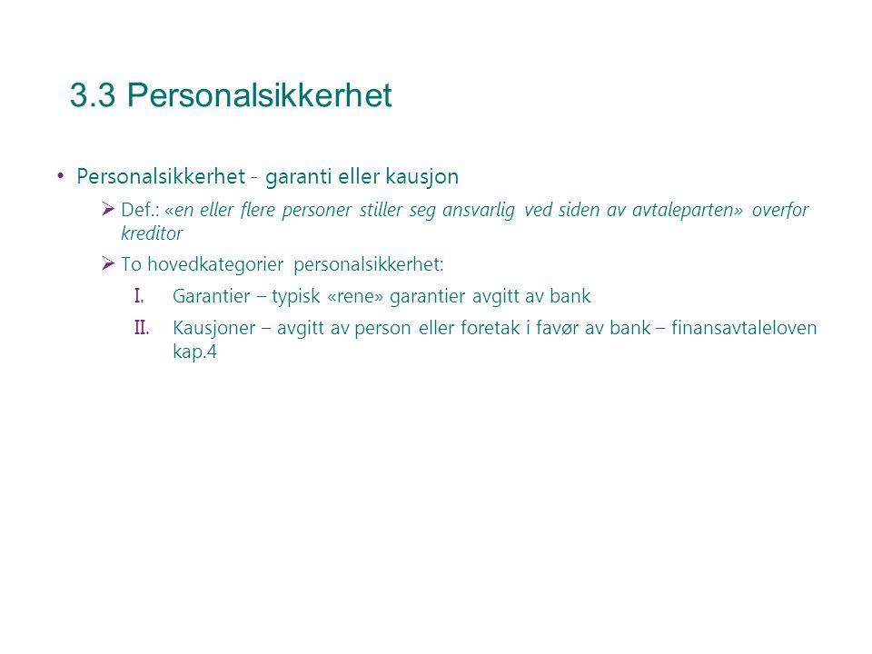 3.3 Personalsikkerhet Personalsikkerhet - garanti eller kausjon  Def.: «en eller flere personer stiller seg ansvarlig ved siden av avtaleparten» over