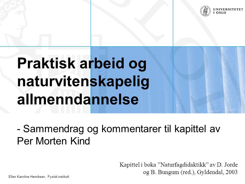 Ellen Karoline Henriksen, Fysisk institutt Hva sier undersøkelser om praktisk arbeid i skolens naturfag.