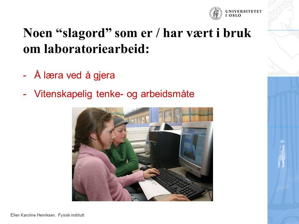 """Ellen Karoline Henriksen, Fysisk institutt Noen """"slagord"""" som er / har vært i bruk om laboratoriearbeid: -Å læra ved å gjera -Vitenskapelig tenke- og"""