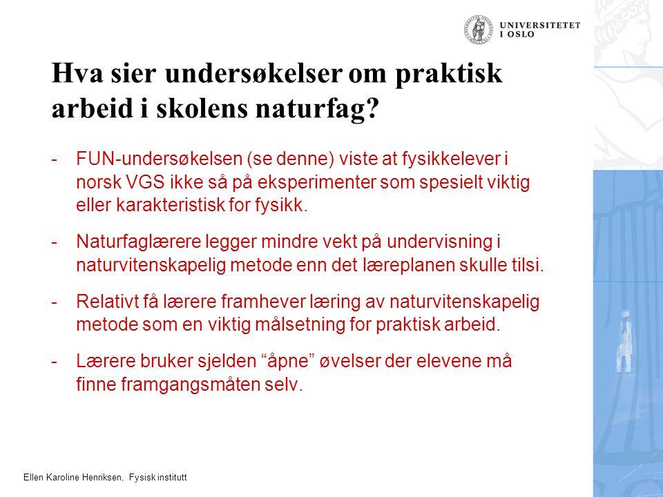Ellen Karoline Henriksen, Fysisk institutt Hva sier undersøkelser om praktisk arbeid i skolens naturfag? -FUN-undersøkelsen (se denne) viste at fysikk
