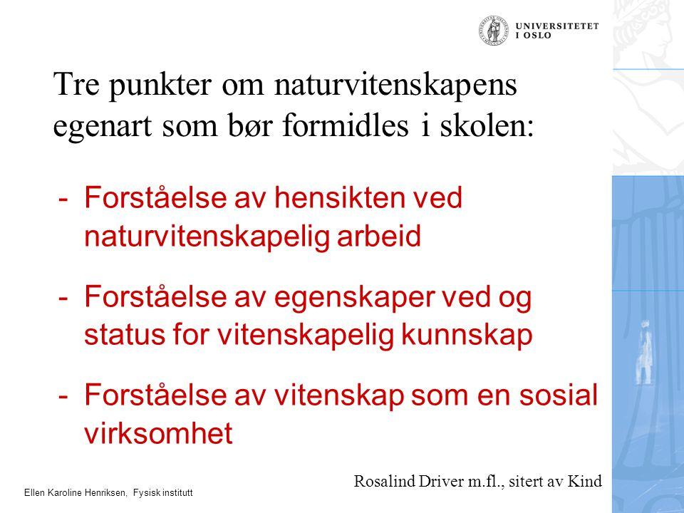 Ellen Karoline Henriksen, Fysisk institutt -Forståelse av hensikten ved naturvitenskapelig arbeid -Forståelse av egenskaper ved og status for vitenska