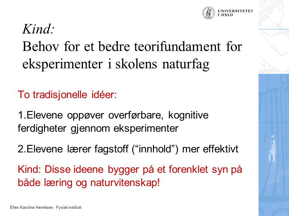 Ellen Karoline Henriksen, Fysisk institutt To tradisjonelle idéer: 1.Elevene oppøver overførbare, kognitive ferdigheter gjennom eksperimenter 2.Eleven