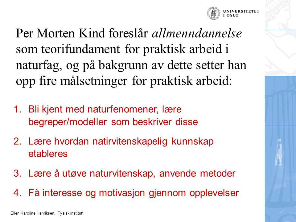 Ellen Karoline Henriksen, Fysisk institutt Per Morten Kind foreslår allmenndannelse som teorifundament for praktisk arbeid i naturfag, og på bakgrunn