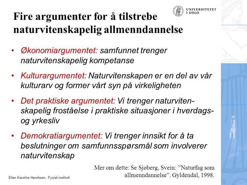 Ellen Karoline Henriksen, Fysisk institutt Per Morten Kind: Målet om naturvitenskapelig allmenn- dannelse bør danne fundamentet for praktisk arbeid (ekseperimenter) i skolen.