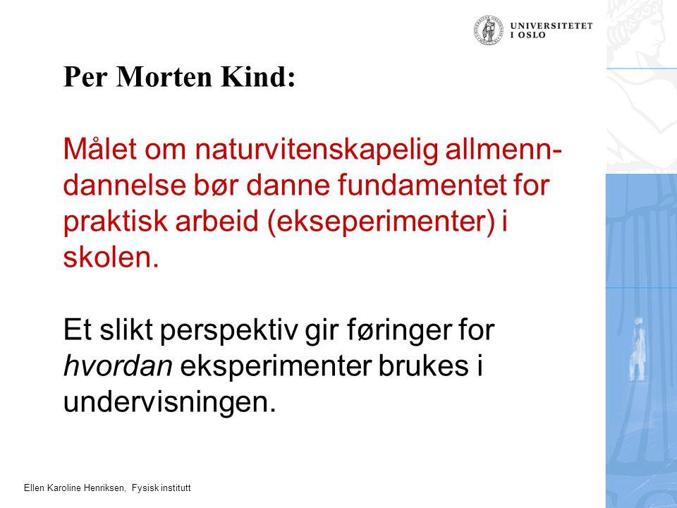Ellen Karoline Henriksen, Fysisk institutt Tradisjonelt (norsk skole): Eksperimenter formidler - forståelse av naturvitenskapens produkter (lover, teorier, begreper) - forståelse av naturvitenskapen som prosess / metode