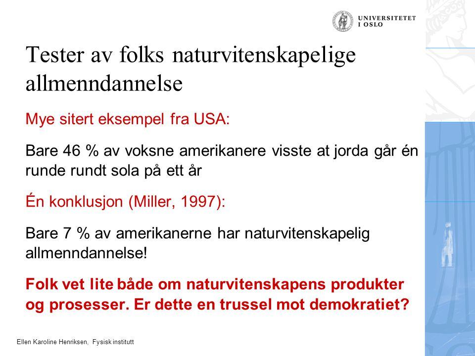 Ellen Karoline Henriksen, Fysisk institutt Mye sitert eksempel fra USA: Bare 46 % av voksne amerikanere visste at jorda går én runde rundt sola på ett