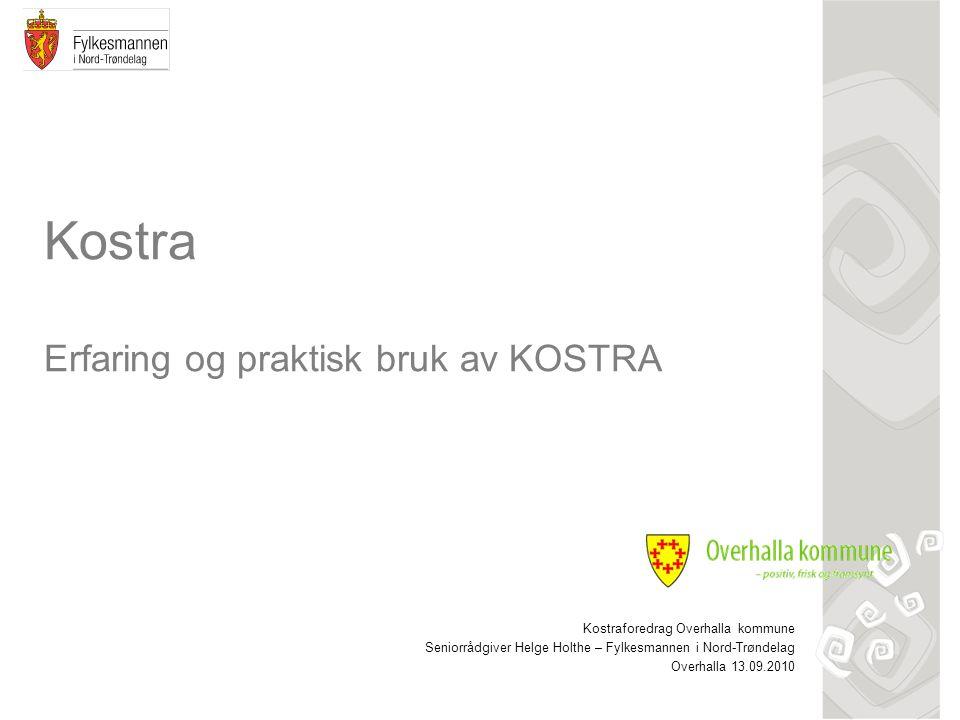 Kostra Erfaring og praktisk bruk av KOSTRA Kostraforedrag Overhalla kommune Seniorrådgiver Helge Holthe – Fylkesmannen i Nord-Trøndelag Overhalla 13.09.2010