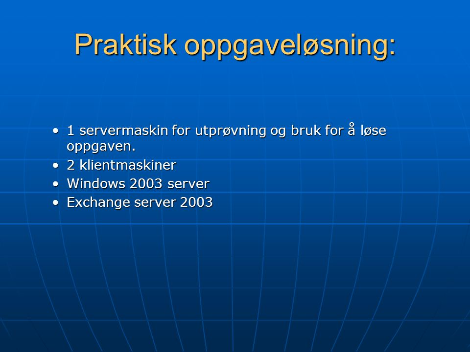 Praktisk oppgaveløsning: 1 servermaskin for utprøvning og bruk for å løse oppgaven.1 servermaskin for utprøvning og bruk for å løse oppgaven.