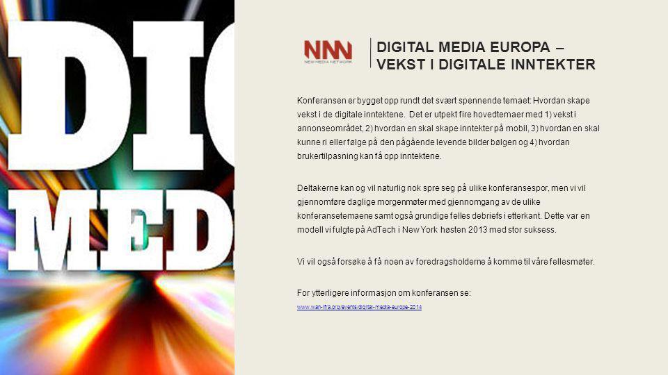 DIGITAL MEDIA EUROPA – VEKST I DIGITALE INNTEKTER Konferansen er bygget opp rundt det svært spennende temaet: Hvordan skape vekst i de digitale inntektene.