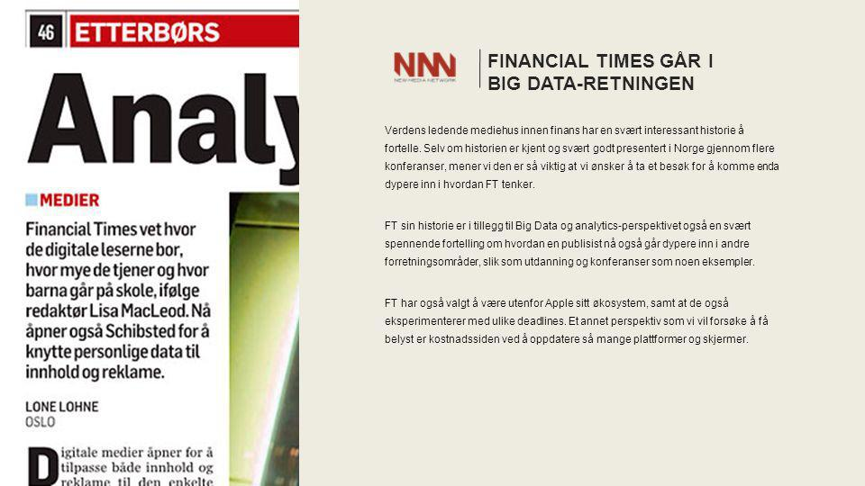 FINANCIAL TIMES GÅR I BIG DATA-RETNINGEN Verdens ledende mediehus innen finans har en svært interessant historie å fortelle.