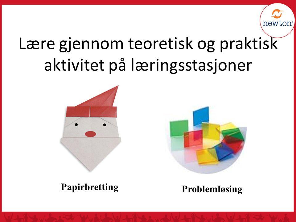 Lære gjennom teoretisk og praktisk aktivitet på læringsstasjoner Problemløsing Papirbretting