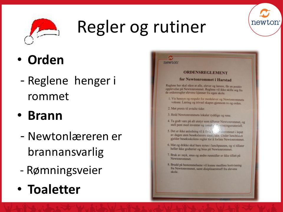 Regler og rutiner Orden - Reglene henger i rommet Brann - Newtonlæreren er brannansvarlig - Rømningsveier Toaletter