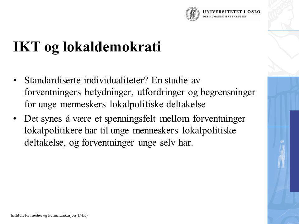 Institutt for medier og kommunikasjon (IMK) IKT og lokaldemokrati Standardiserte individualiteter.