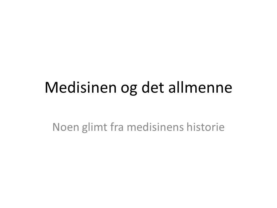 Medisinen og det allmenne Noen glimt fra medisinens historie