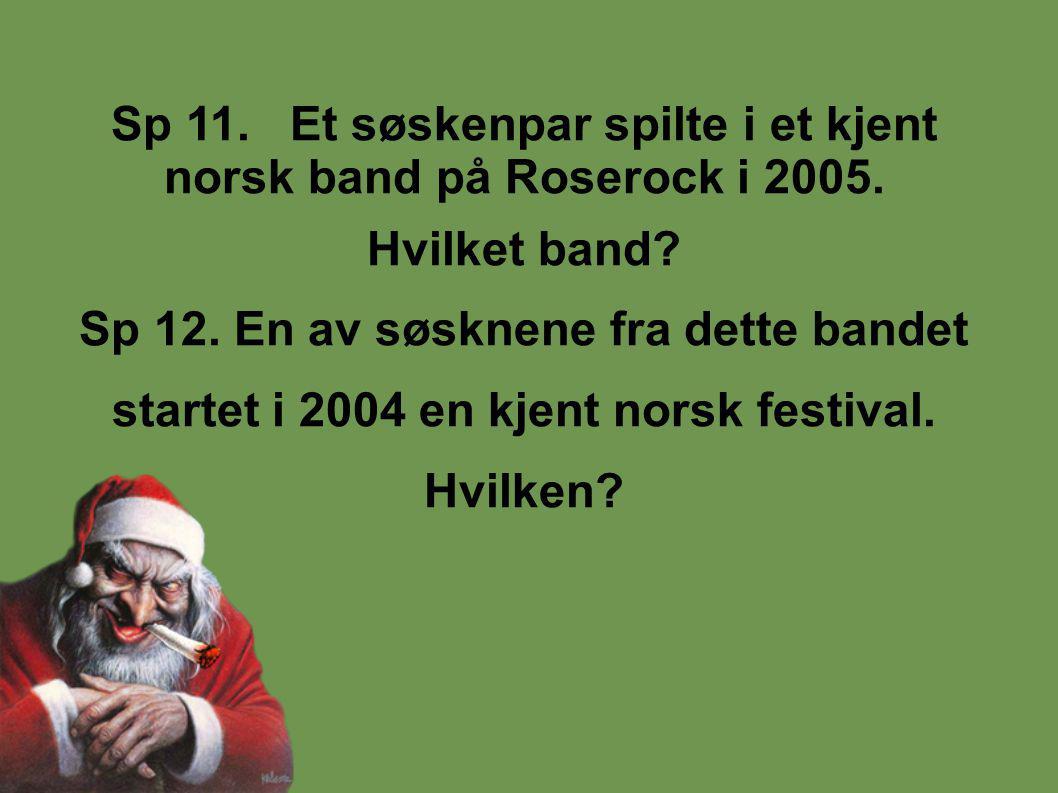 Sp 11. Et søskenpar spilte i et kjent norsk band på Roserock i 2005.
