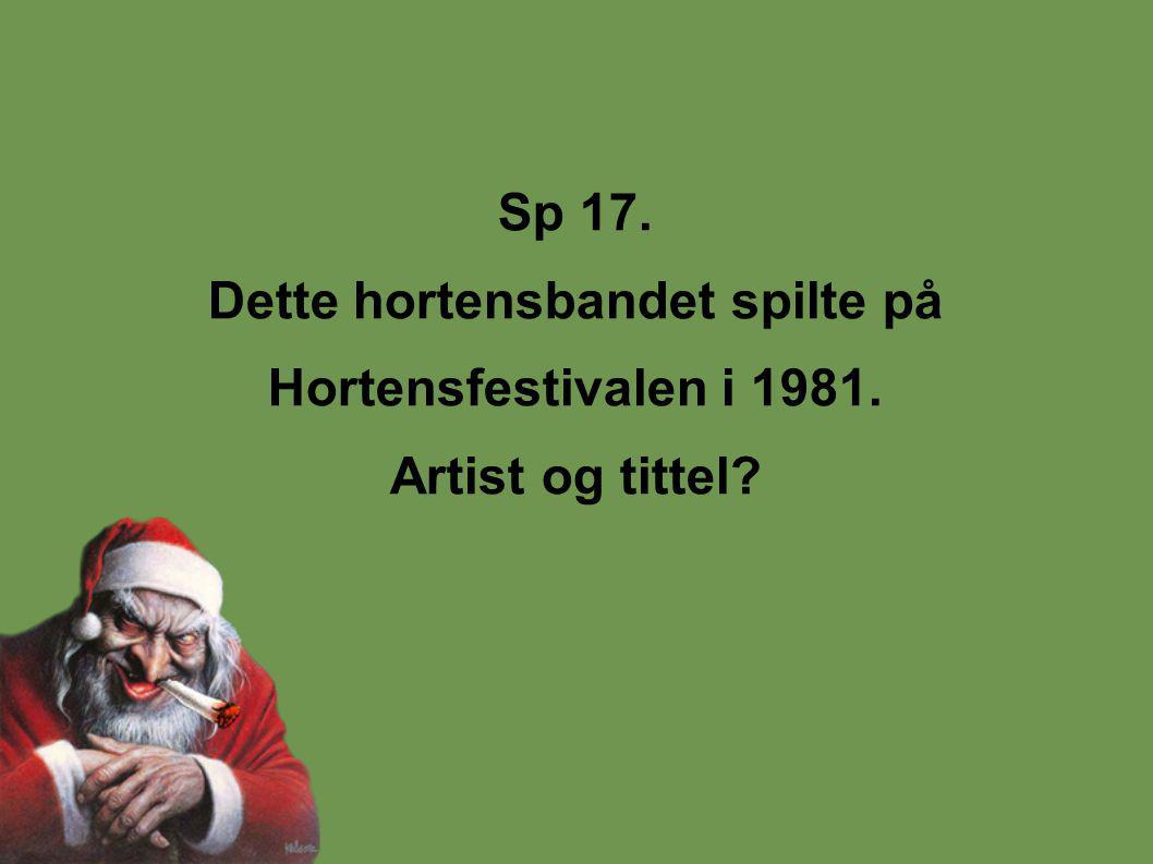 Sp 17. Dette hortensbandet spilte på Hortensfestivalen i 1981. Artist og tittel?